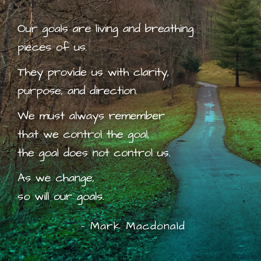 Our Goals are Living and Breathing Pieces of Us