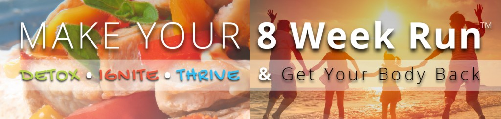 Make Your 8 Week Run - Detox, Ignite, Thrive, and Get Your Body Back