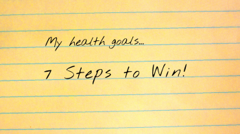 My Health Goals.  7 Steps to Win!