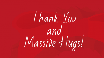 Thank You and Massive Hugs